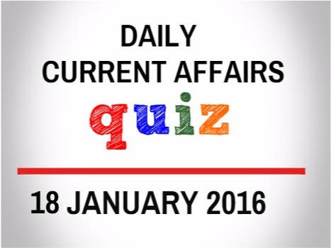 Current Affairs Quiz for 18 January 2016 - Daily Jankari - Current Affairs | Daily jankari | Scoop.it