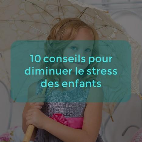 10 conseils pour diminuer le stress des enfants | Les bons conseils de la CNM | Scoop.it