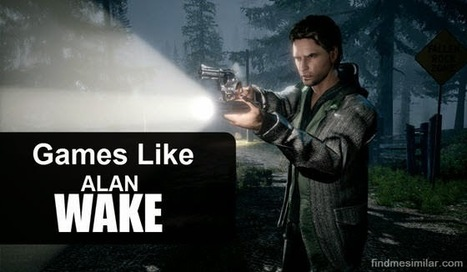 Games Like Alan Wake | Game Recommendations | Scoop.it