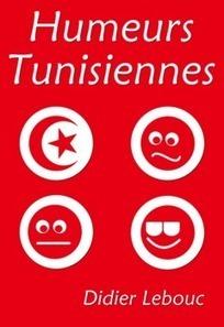 Humeurs Tunisiennes - Chroniques 2010 / 2014 | Brèves de scoop | Scoop.it