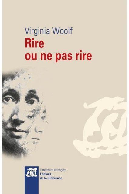 Virginia Woolf, Rire ou ne pas rire, Littérature étrangère, Éditions de la Différence, 2014 235 pages, 22€ | Traversées aime et publie sur son site | Scoop.it