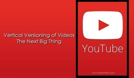 Vertical Versioning of Videos - The Next Big Thing | Online Media Marketing | Scoop.it