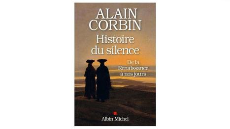 Alain Corbin : «Histoire du silence de la Renaissance à nos jours» - RFI | Educommunication | Scoop.it