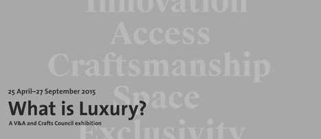 Victoria and Albert Museum | What is Luxury? | design exhibitions | Scoop.it