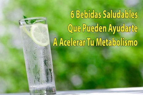 6 Bebidas Saludables Que Pueden Ayudarte A Acelerar Tu Metabolismo | Bajar de Peso Rapido | Scoop.it