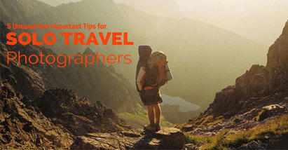 5 Unusual but Important Tips for Solo Travel Photographers | Top Five of Any thing | Scoop.it