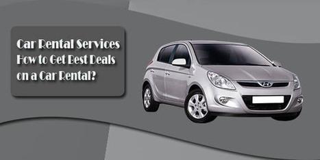 Car Rental Services -How to Get Best Deals on a Car Rental? | Rentcar | Scoop.it