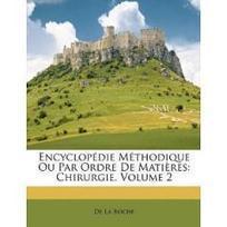 Encyclopédie Méthodique Ou Par Ordre De Matières: Chirurgie, Volume 2 (French Edition)   ENCCRE   Scoop.it