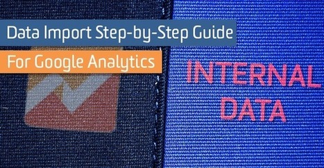 How To Import Data into Google Analytics: Step-by-Step Guide | Online Marketing Resources | Scoop.it