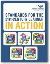 Standards for the 21st-Century Learner in Action | American Association of School Librarians (AASL) | Future of School Libraries | Scoop.it