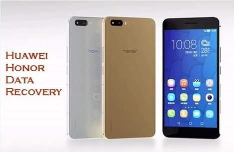 Huawei Honor Recovery - Recover Deleted Files from Huawei Honor Phones | Android Data Recovery Blog | Android News | Scoop.it