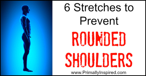6 Stretches to Prevent Rounded Shoulders - Primally Inspired | Funny and just cuz | Scoop.it