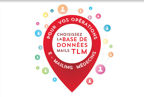 La base mail TLM. Une base qualifiée pour optimiser vos e-mailing auprès des Médecins | Santé et numérique, esanté, msanté, santé connectée, applications santé, télémédecine, | Scoop.it
