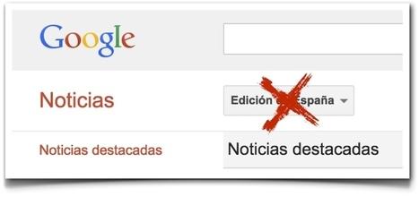Crónica de un disparate: el cierre de Google News en España » Enrique Dans | Redes Sociales, Marketing Digital, Ciencia y Tecnología | Scoop.it