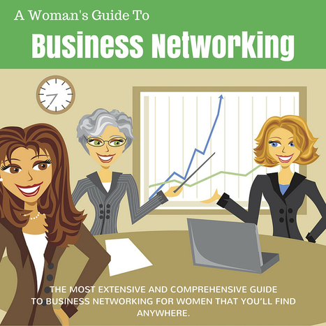 A Woman's Guide to Business Networking | Business Ideas & Financial Thoughts | Scoop.it