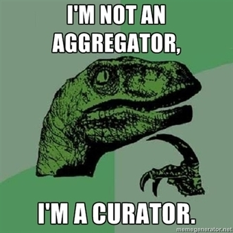 I'm not an aggregator, I'm a curator | Content Curation for Online Education | Scoop.it