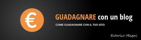 Come Guadagnare con un Blog - Guida Completa | Web Marketing Tips | Scoop.it