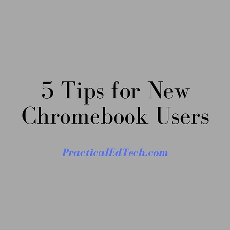 Practical Ed Tech Tip of the Week - Tips for New Chromebook Users | Into the Driver's Seat | Scoop.it