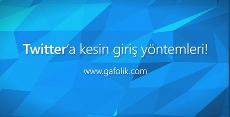 Twitter'a Kesin Giriş Yöntemleri (23 Mart 2014) | Gafolik.com | www.gafolik.com | Scoop.it