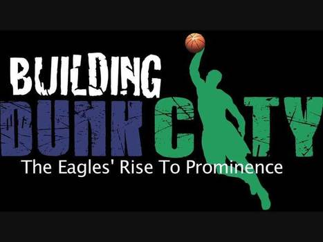 Building Dunk City: The Rise of the Eagles   Dunk City   Scoop.it