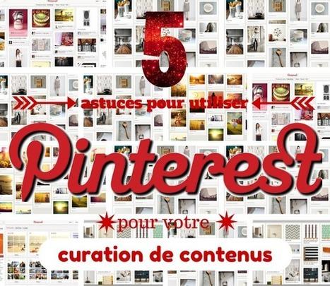 5 astuces pour utiliser Pinterest pour votre curation de contenus | Curating ... What for ?! | Scoop.it
