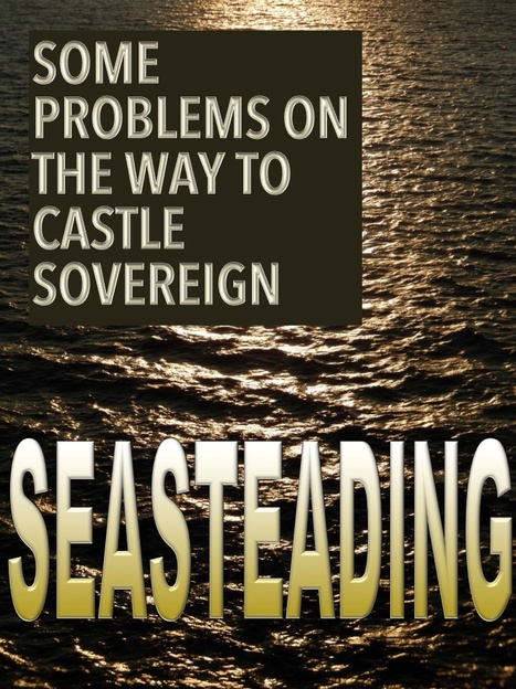 Seasteading: Some Problems on the way to Castle Sovereign | Libertarianism: Finding a New Path | Scoop.it