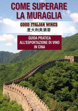 Come superare la muraglia: guida pratica per l'esportazione del vino in Cina | Oltrevino: l'export del vino italiano sui mercati oltremare | Scoop.it