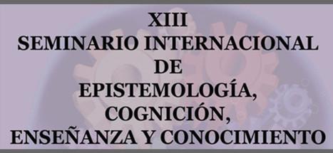 XIII Seminario Internacional de Epistemología, Cognición, Enseñanza y Conocimiento | Facultad de Filosofía y Letras | MAPSI | Scoop.it