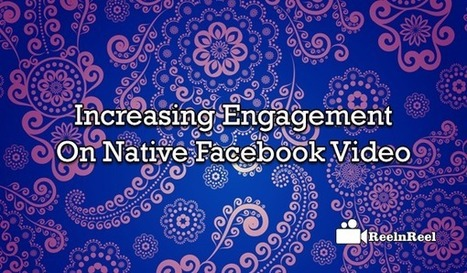 Things to do to Increase Engagement on Native Facebook Video | YouTube Advertising | Scoop.it