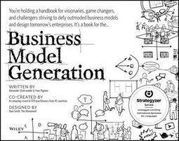 Business Model Generation: A Handbook for Visionaries, Game Changers, and Challengers / Alexander Osterwalder & Yves Pigneur, Wiley, 2010 | La bibliothèque du Design Thinking de l'École des Ponts | Scoop.it