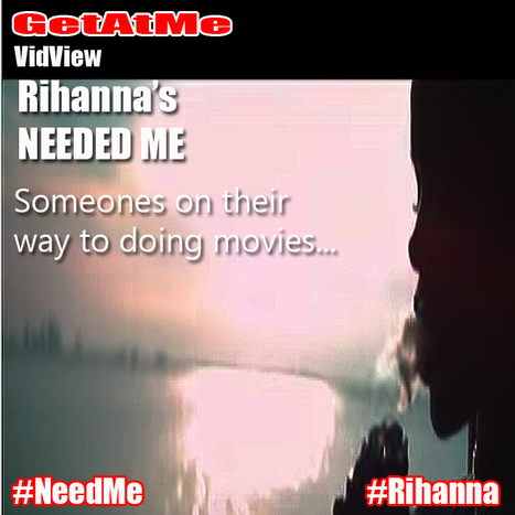 GetAtMe VidView Rihanna NEEDED ME score 21.3 pts (out of 25pts) grade A ... #ItsAboutTheMusic   GetAtMe   Scoop.it