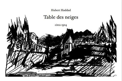 [vient de paraître]  Hubert Haddad, Table des neiges, circa 1924 | Poesie | Scoop.it