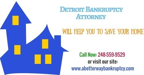 Affordable Detroit Bankruptcy Attorney will help you to save your home. Do call us to at our no - 248-559-9529 | DETROIT BANKRUPTCY ATTORNEY- Michigan | Scoop.it