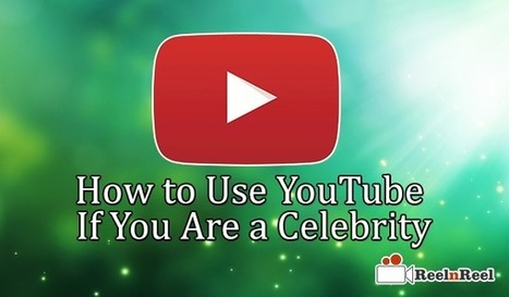 How to Use YouTube If You Are a Celebrity - | YouTube Marketing | Scoop.it