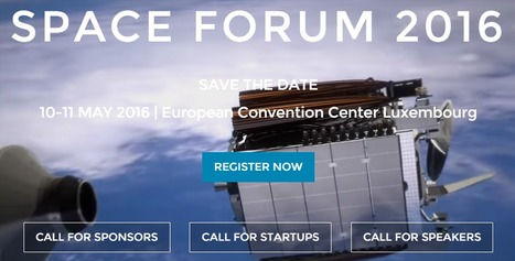 2016 SpaceForum Luxembourg; May 10th -11th in Luxembourg | Space Conference News | Scoop.it