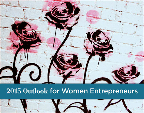 11 Reasons 2015's Outlook For Women Entrepreneurs Is Coming Up Roses - Forbes | Collective Changes - Global Mentoring for Women SMEs | Scoop.it