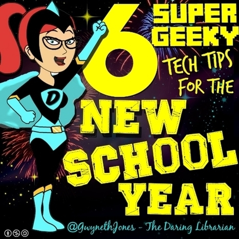 6 Super Geeky Tech Tips for the New School Year: The Daring Librarian | School Library Advocacy | Scoop.it