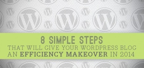 8 Simple Steps That Will Give Your Wordpress Blog an Efficiency Makeover For 2014 - Search Engine Journal   Living & Learning   Scoop.it