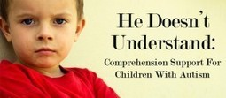 He Doesn't Understand: Comprehension Support for Children with Autism - HEDUA Blog | Communication and Autism | Scoop.it