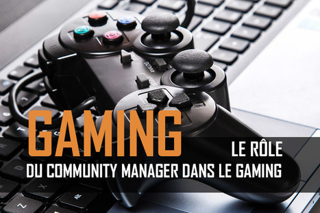 Le Community manager dans le Gaming - Le JCM | Journal du Community Manager | Les jeux et concours marketing en ligne | Scoop.it