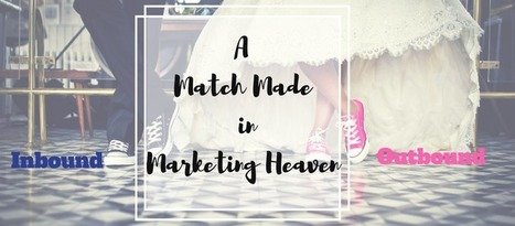 Inbound and Outbound Strategies are Match Made in Marketing Heaven | Telemarketing | Scoop.it