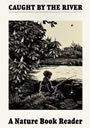 A Nature Book Reader - Caught by the River | A World of Sound | Scoop.it