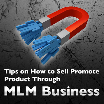 Tips on How To Sell Promote Product Through MLM Business | | MLMBusinessTips | Scoop.it