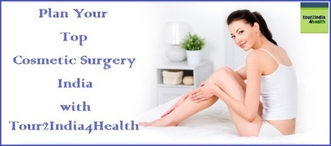 Plan Your Top Cosmetic Surgery in India with Tour2India4Health | Surgical India: Acess the various networks of surgical platforms established in India | Scoop.it