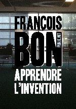 Apprendre l'invention : François Bon fera-t-il enfin école ? | Publie.net | Scoop.it