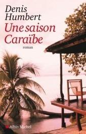 Une saison Caraïbe | DENIS HUMBERT ECRIVAIN | Scoop.it