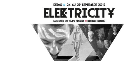 Elektricity, le festival incontournable à Reims - Festival du 24 au 29 septembre 2012 - France 3 Régions - France 3 | festival musique | Scoop.it