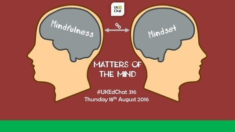 Session 316: Matters of the Mind – Mindset and Mindfulness – UKEdChat.com | ICTmagic | Scoop.it