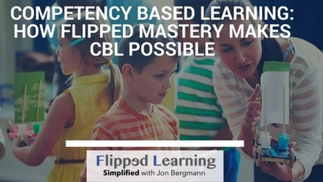 Competency Based Learning: How Flipped Mastery Makes CBL Possible | My K-12 Ed Tech Edition | Scoop.it