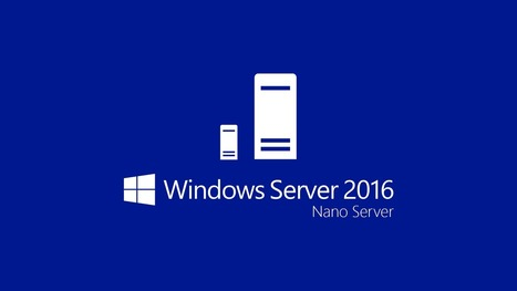 Installare Windows Server 2016 Nano Server utilizzando NanoServer Image Builder | ICT Power | sistemi operativi | Scoop.it